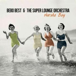 Bebo Best & The Super Lounge Orchestra - Harake Bay (2021)