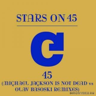 Stars On 45 - 45 (Michael Jackson Is Not Dead vs Olav Basoski Remixes)