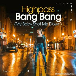 Highpass - Bang Bang (My Baby Shot Me Down) (Deep Edit)