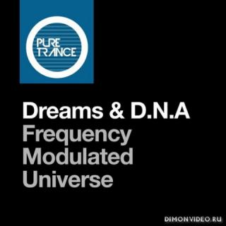Dreams & D.N.A - Frequency Modulated Universe (Extended Mix)