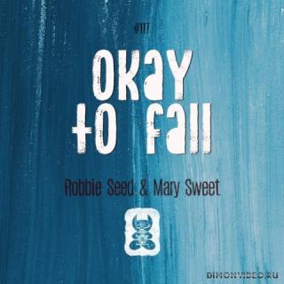 Robbie Seed & Mary Sweet - Okay To Fall (Original Mix)