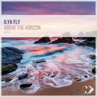 Ilya Fly - Above The Horizon (Original Mix)