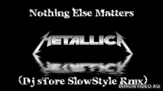 Metallica - Nothing Else Matters (Dj sTore SlowStyle Rmx)