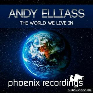 Andy Elliass - The World We Live In (Extended Mix)