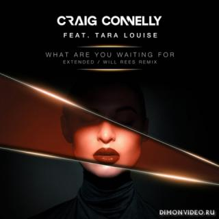 Craig Connelly feat. Tara Louise - What Are You Waiting For (Will Rees Extended Remix)