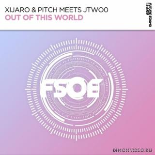 XiJaro & Pitch meets JTwo0 - Out Of This World (Extended Mix)