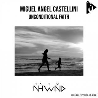 Miguel Angel Castellini - Unconditional Faith (Original Mix)