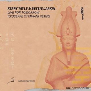 Ferry Tayle & Betsie Larkin - Live For Tomorrow (Giuseppe Ottaviani Extended Remix)