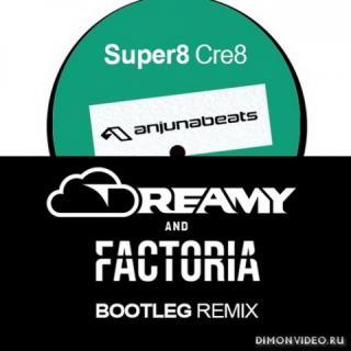 Super8 - Cre8 (Dreamy & Factoria Bootleg)