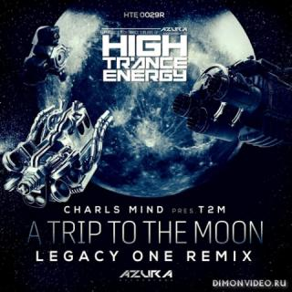 Charls Mind pres. T2M - A Trip To The Moon (Legacy One Remix)
