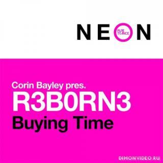 Corin Bayley pres. R3BORN3 - Buying Time (Original Mix)