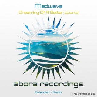 Madwave - Dreaming Of A Better World (Extended Mix)