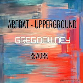 Artbat - Upperground (Greg Downey Rework)