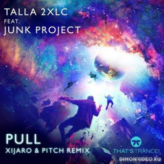 Talla 2XLC feat. Junk Project - Pull (Xijaro & Pitch Extended Mix)