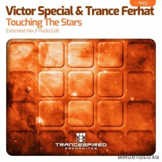 Victor Special & Trance Ferhat - Touching The Stars (Extended Mix)