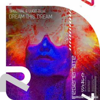 Spectral & Lucid Blue - Dream This Dream (Extended Mix)