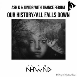 Ash K & junior with Trance Ferhat -  Our History (Original Mix)