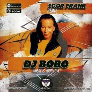 DJ Bobo  -  Where Is Your Love 2 (Igor Frank Remix)