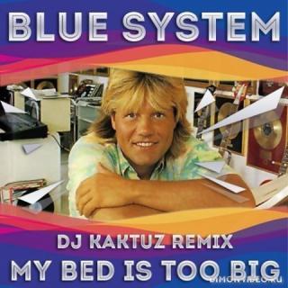 Blue System  -  My Bed Is Too Big (KaktuZ Remix)