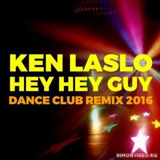 Ken Laszlo - Hey Hey Guy (Dance Club Remix 2016)