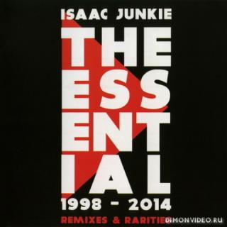 Isaac Junkie - The Essential 1998-2014 (Remixes & Rarities)