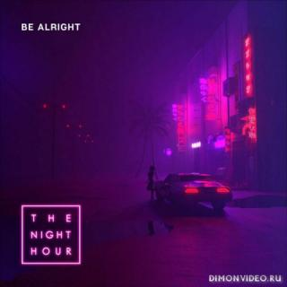 The Night Hour - Be Alright