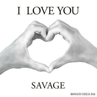 Savage - I Love You