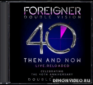 Foreigner - Double Vision 40 Then And Now Live. Reloaded (Live) (2019)