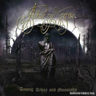 Ablaze My Sorrow - Among Ashes And Monoliths (2021)