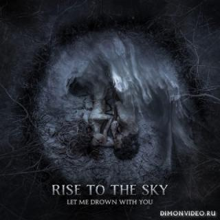 Rise To The Sky - Let Me Drown With You (2021)