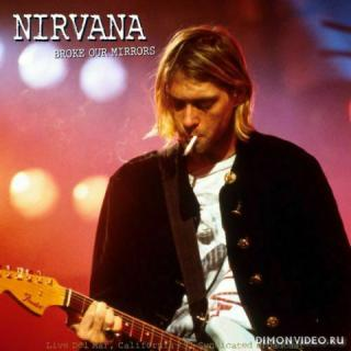 Nirvana - Broke Our Mirrors (Live California