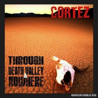 Cortez - Through Death Valley & Nowhere (2021)