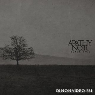 Apathy Noir - Black Soil (2018)