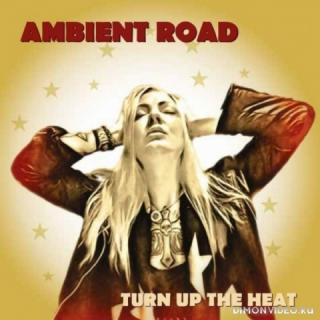 Ambient Road - Turn Up The Heat (2018)