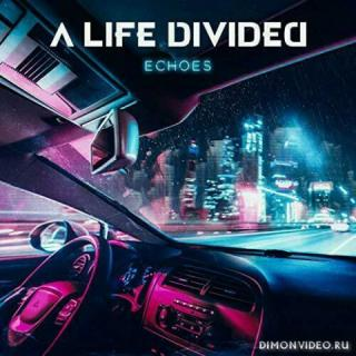 A Life [Divided] - Echoes (2020)