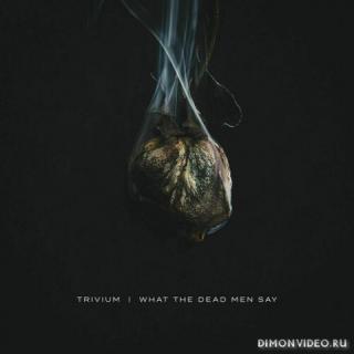Trivium - What the Dead Men Say (16 tracks Edition) (2020)