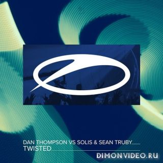 Dan Thompson vs. Solis & Sean Truby - Twisted (Extended Mix)