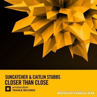 Suncatcher & Caitlin Stubbs - Closer Than Close (Extended Mix)