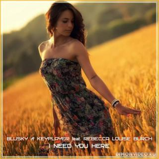 BluSky & Keyplayer feat. Rebecca Louise Burch - I Need You Here (Original Mix)
