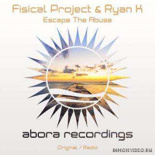 Fisical Project & Ryan K - Escape The Abuse (Original Mix)