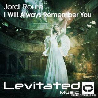 Jordi Roure - I Will Always Remember You (Original Mix)