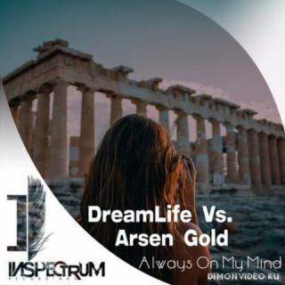 DreamLife vs. Arsen Gold - Always On My Mind (Original Mix)