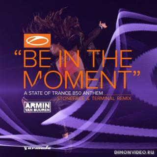 Armin van Buuren - Be In The Moment (ASOT 850 Anthem) (Stoneface & Terminal Extended Remix)