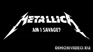 Metallica   -   Am I Savage (Official Music Video)